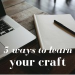 5 Ways to Learn Your Craft: Advice for New Writers Part 5