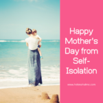 Happy Mother's Day from Self-Isolation