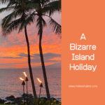A Bizarre Island Holiday