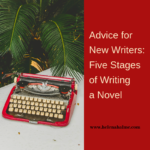 Advice for New Writers: Five Stages of Writing a Novel