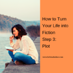 How to Turn Your Life into Fiction Step 3: Plot