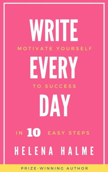 Write Every Day: Motivate Yourself to Success in 10 Easy Steps
