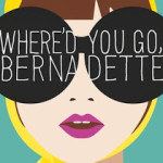 Where'd You Go, Bernadette by Maria Semple – Book Review